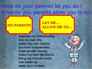 What do your parents let you do? What do you parents allow you to do? MY PARE