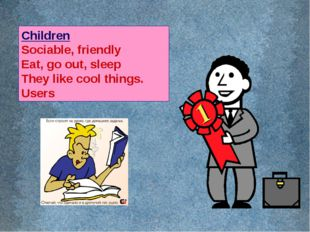 Children Sociable, friendly Eat, go out, sleep They like cool things. Users
