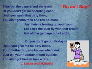 Take out the papers and the trash, Or you don't get no spending cash. Until y