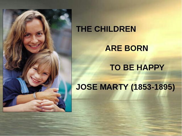 THE CHILDREN ARE BORN TO BE HAPPY JOSE MARTY (1853-1895)