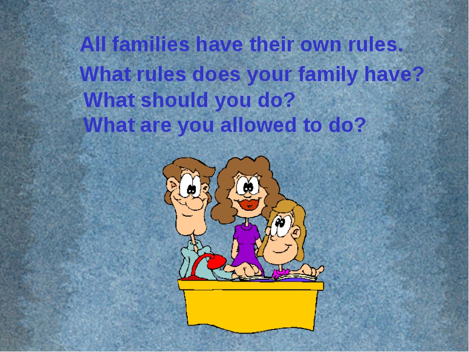 All families have their own rules. What rules does your family have? What sho...