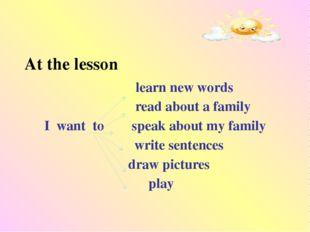 At the lesson learn new words read about a family I want to speak about my f