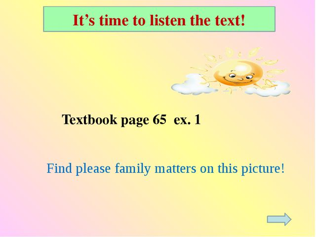 Find please family matters on this picture! It's time to listen the text!  T...