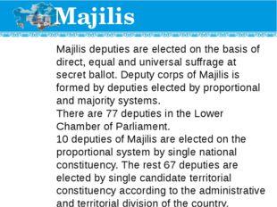 Majilis Majilis deputies are elected on the basis of direct, equal and univer