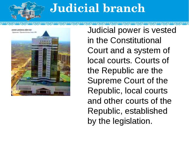 Judicial branch Judicial power is vested in the Constitutional Court and a sy...
