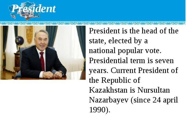 President President is the head of the state, elected by a national popular v...