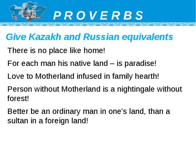 P R O V E R B S There is no place like home! For each man his native land – i...