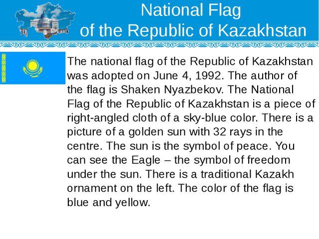 National Flag of the Republic of Kazakhstan The national flag of the Republic...