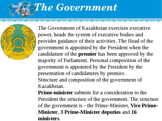 The Government of Kazakhstan exercises executive power, heads the system of e...