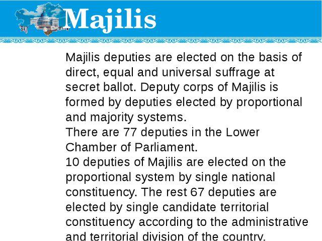 Majilis Majilis deputies are elected on the basis of direct, equal and univer...