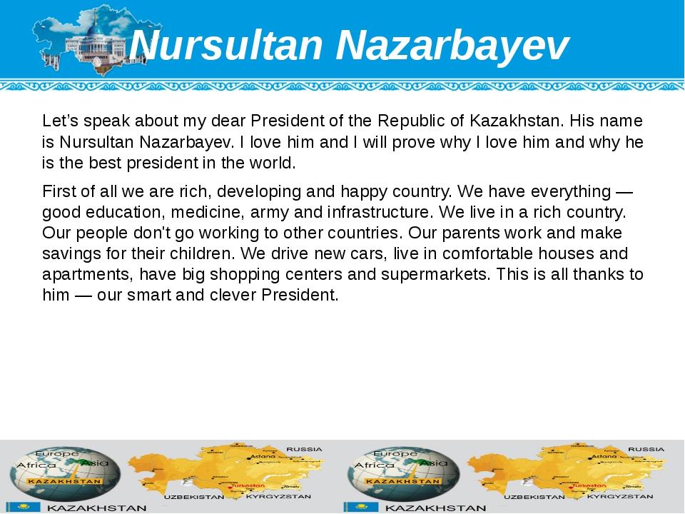 Nursultan Nazarbayev Let's speak about my dear President of the Republic of K...