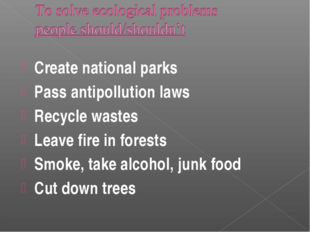 Create national parks Pass antipollution laws Recycle wastes Leave fire in fo