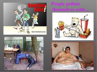 People pollute themselves with…