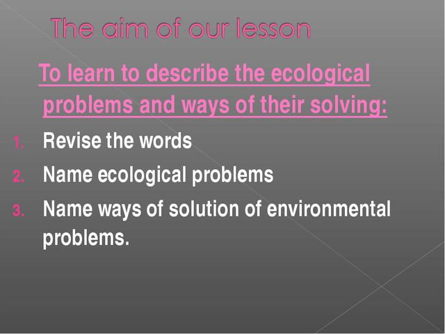 To learn to describe the ecological problems and ways of their solving: Revi...
