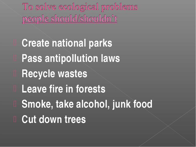 Create national parks Pass antipollution laws Recycle wastes Leave fire in fo...