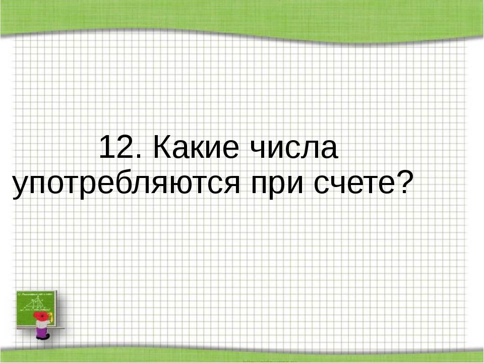 12. Какие числа употребляются при счете?