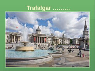 Trafalgar ………