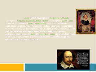 Уи́льям Шекспи́р(англ.William Shakespeare;26 апреля1564 года(крещение),С