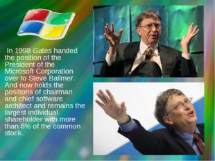 In 1998 Gates handed the position of the President of the Microsoft Corporat