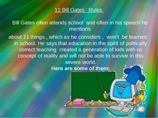 11 Bill Gates ' Rules. Bill Gates often attends school and often in his speec