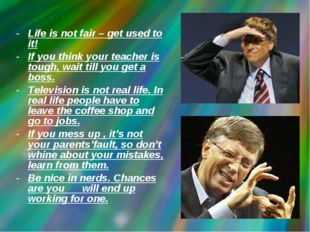 Life is not fair – get used to it! If you think your teacher is tough, wait t