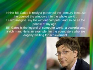 I think Bill Gates is really a person of the century because he opened the w