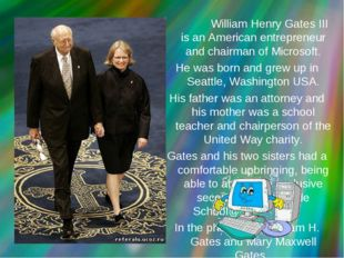 William Henry Gates III is an American entrepreneur and chairman of Microsof