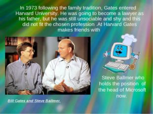 In 1973 following the family tradition, Gates entered Harvard University. He