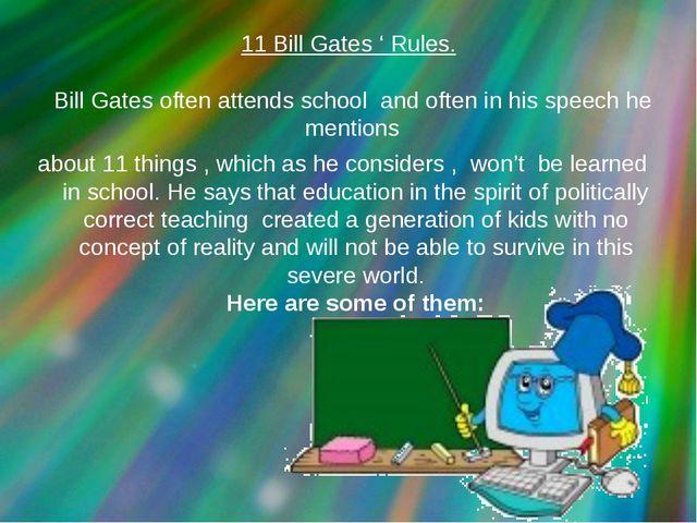 11 Bill Gates ' Rules. Bill Gates often attends school and often in his speec...