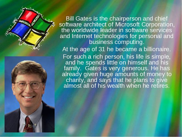 Bill Gates is the chairperson and chief software architect of Microsoft Corp...