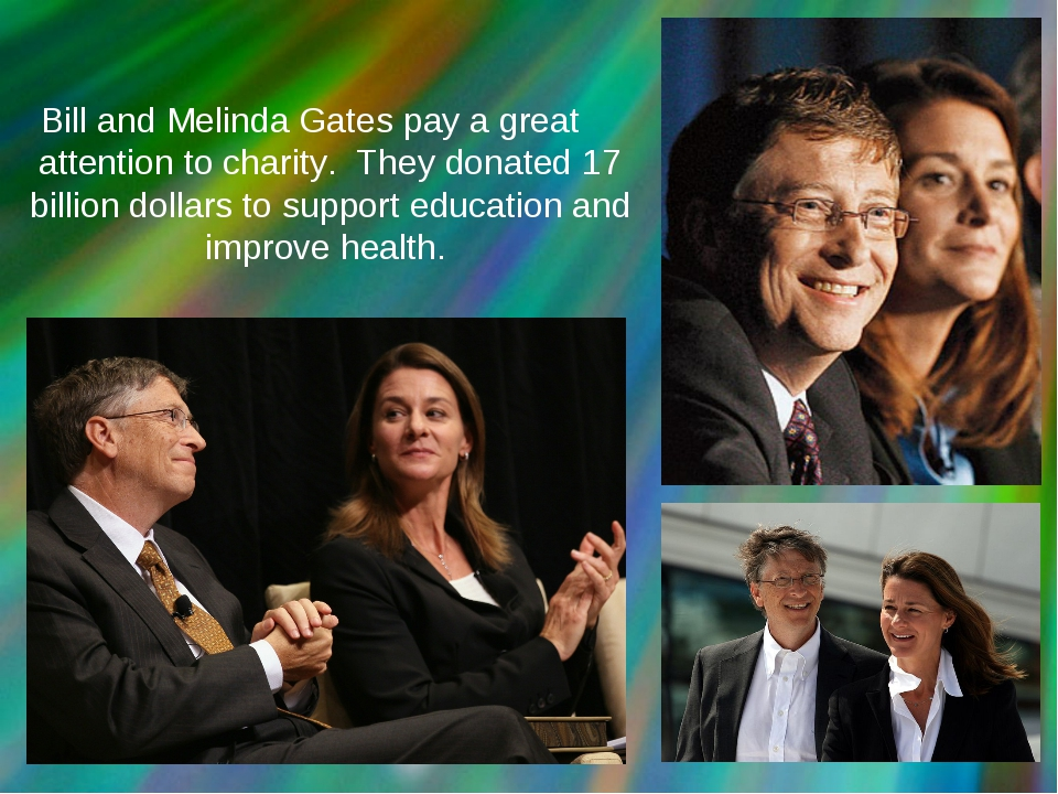 Bill and Melinda Gates pay a great attention to charity. They donated 17 bil...