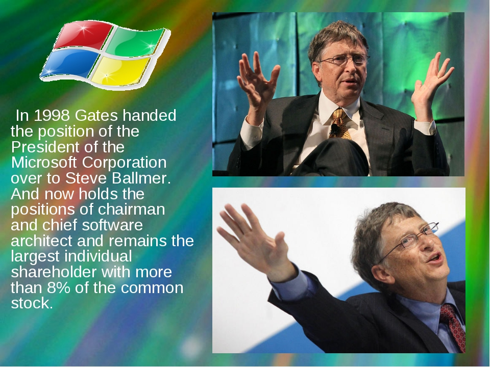 In 1998 Gates handed the position of the President of the Microsoft Corporat...