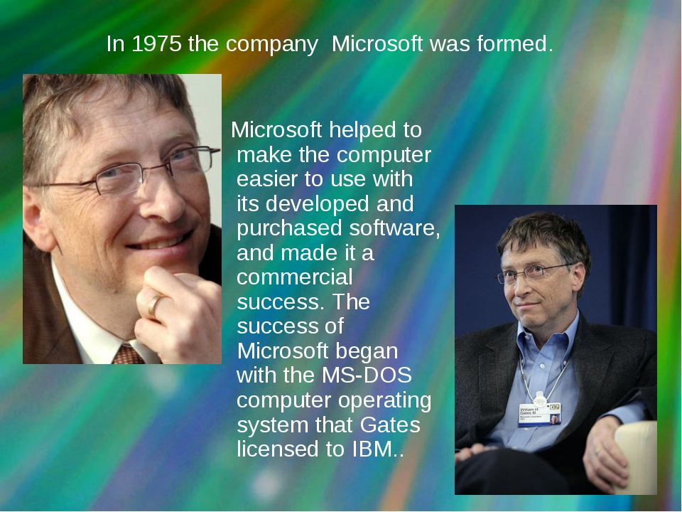In 1975 the company Microsoft was formed. Microsoft helped to make the comput...