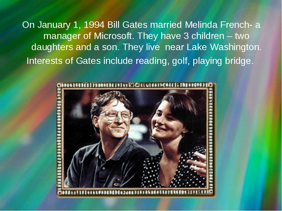 On January 1, 1994 Bill Gates married Melinda French- a manager of Microsoft....