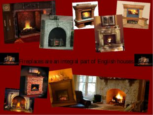 Fireplaces are an integral part of English houses.