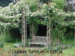 Outdoor furniture is typical.