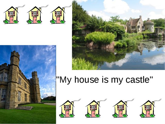 """""""My house is my castle"""""""