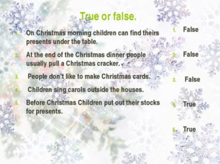 True or false. On Christmas morning children can find theirs presents under t