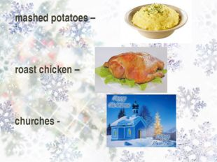 mashed potatoes – roast chicken – churches -