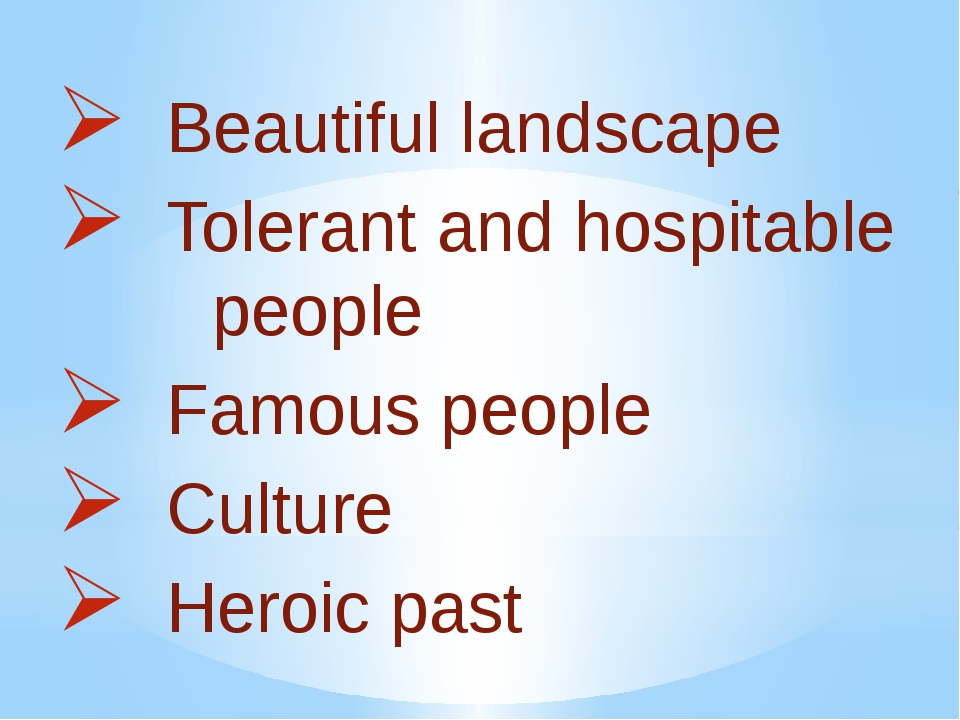 Beautiful landscape Tolerant and hospitable people Famous people Culture Her...