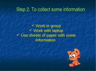 Step 2. To collect some information Work in group Work with laptop Use sheets