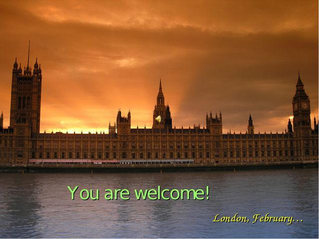 You are welcome! London, February…