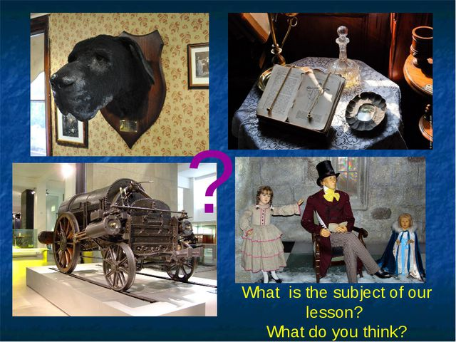 ? What is the subject of our lesson? What do you think?