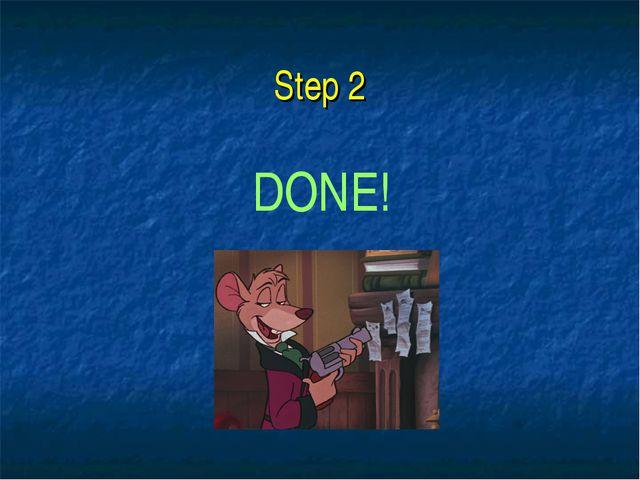 Step 2 DONE!