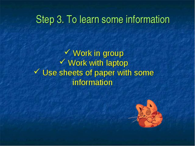 Step 3. To learn some information Work in group Work with laptop Use sheets o...
