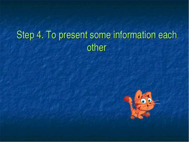 Step 4. To present some information each other