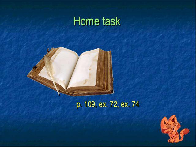 Home task p. 109, ex. 72, ex. 74