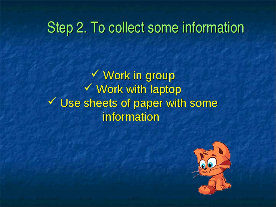 Step 2. To collect some information Work in group Work with laptop Use sheets...