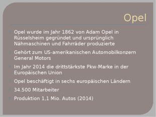 Opel Opel wurde im Jahr 1862 von Adam Opel in Rüsselsheim gegründet und urspr