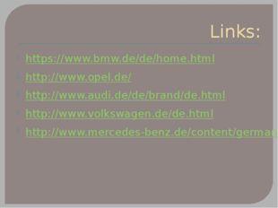 Links: https://www.bmw.de/de/home.html http://www.opel.de/ http://www.audi.de